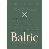 Baltic : New and Old Recipes from Estonia, Latvia and Lithuania (Hardcover)