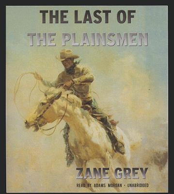 The Last of the Plainsmen by Zane Grey Unabridged 2013 CD ISBN- 9781470886776