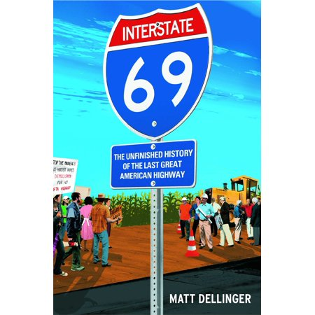 Interstate 69 : The Unfinished History of the Last Great American Highway American Highways Series