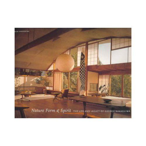 Nature, Form & Spirit: The Life and Legacy of George Nakashima