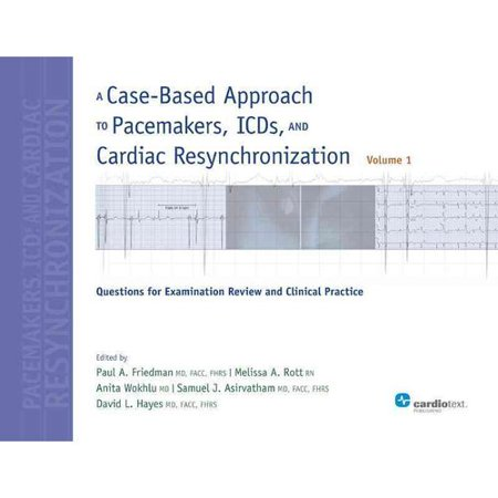A Case-based Approach to Pacemakers, Icds, and Cardiac Resynchronization:  Questions for Examination Review and Clinical Practice