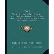 The Writing of News : A Handbook with Chapters on Newspaper Correspondence and Copy Reading (1911)