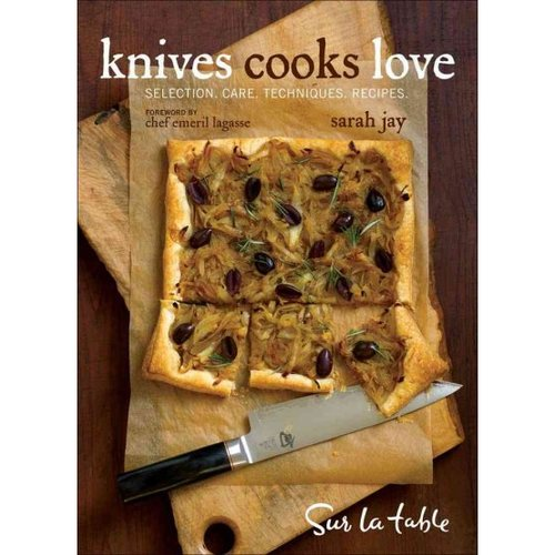 Knives Cooks Love: Selection. Care. Technique. Recipes.