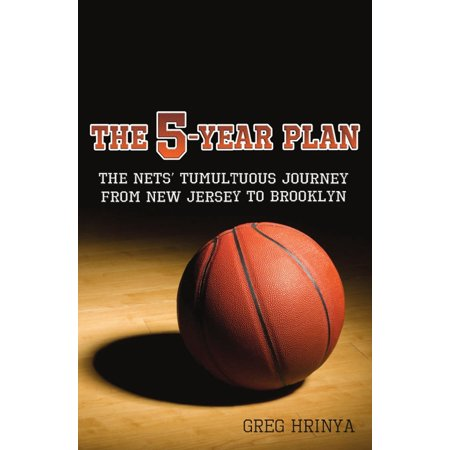 The 5-Year Plan: The Nets' Tumultuous Journey from New Jersey to Brooklyn - eBook 5 New Jersey Nets