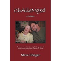 Challenged : A Tribute: One Man's True Story of Caring For, Laughing with and Learning from People with Special Needs