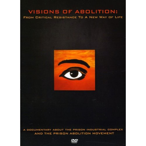 Visions Of Abolition: From Critical Resistance To A New Way Of Life