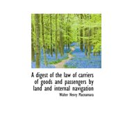 A Digest of the Law of Carriers of Goods and Passengers by Land and Internal Navigation