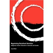 Negotiating Racialised Identities : Indigenous Teacher Education in Australia and Canada