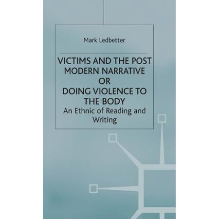 Victims and the Postmodern Narrative or Doing Violence to the Body : An Ethic of Reading and