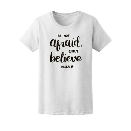 Be Not Afraid Only Believe Bible Tee Women's -Image by Shutterstock