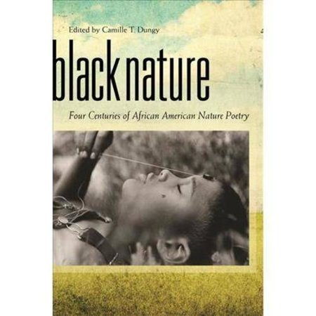 Black Nature: Four Centuries of African American Nature Poetry by