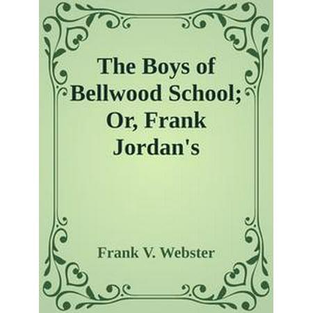 The Boys of Bellwood School; Or, Frank Jordan's Triumph - (Bellwood Collection)