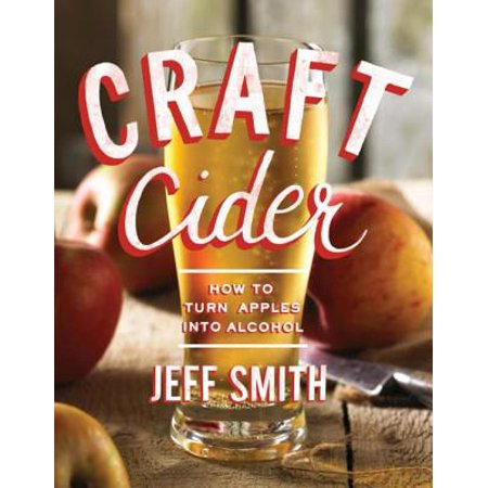 Craft Cider: How to Turn Apples into Alcohol -