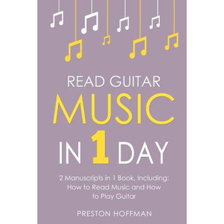 Read Guitar Music : In 1 Day - Bundle - The Only 2 Books You Need to Learn Guitar Sight Reading, Guitar Sheet Music and How to Read Music for Guitarists (Not A Day Goes By Sheet Music)
