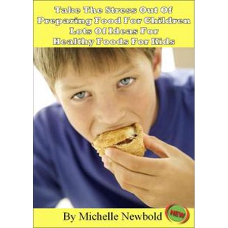 Take The Stress Out Of Preparing Food For Children: Lots of Ideas For Healthy Foods For Kids - eBook for $<!---->