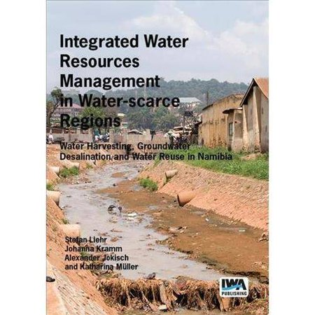 Integrated Water Resources Management In Water Scarce Regions  Water Harvesting  Groundwater Desalination And Water Reuse In Namibia