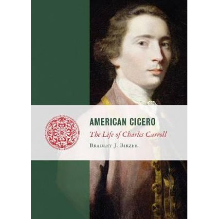 American Cicero : The Life of Charles Carroll