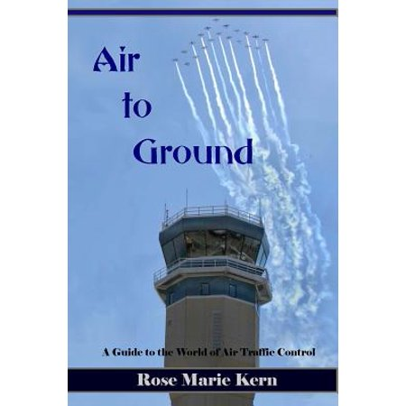Air to Ground : A Guide for Pilots to the World of Air Traffic Control and Aviation