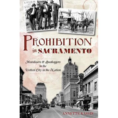 Prohibition in Sacramento - eBook (Malls In Sacramento)
