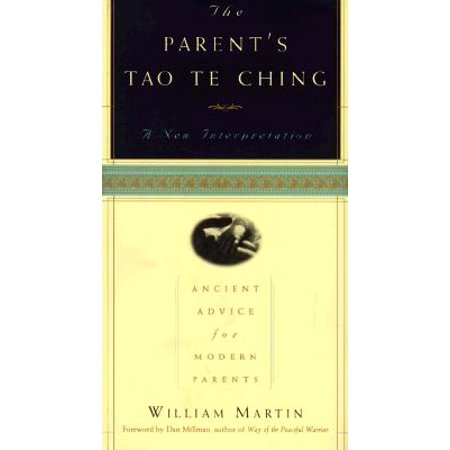 The Parent's Tao Te Ching : Ancient Advice for Modern (Advice For Young Adults Living With Parents)