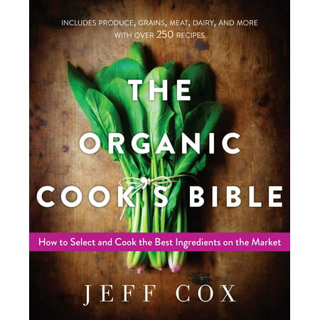 The Organic Cook's Bible : How to Select and Cook the Best Ingredients on the