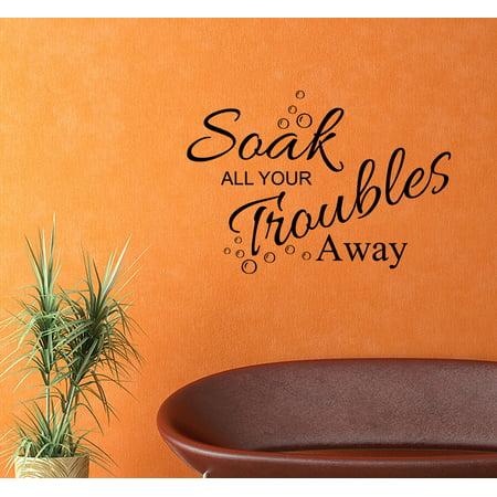 Soak All Your Troubles Away Bath Words Bathroom Vinyl Decor Decal Wall Art ()