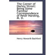 The Corner of Harley Street : Being Some Familiar Correspondence of Peter Harding, M. D.