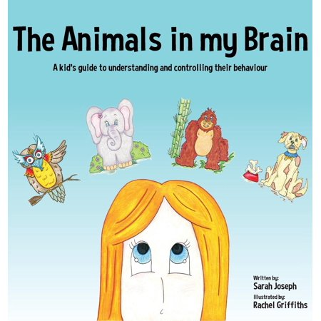 The Animals in My Brain : A Kid's Guide to Understanding and Controlling Their (4 Parts Of The Brain And Their Functions)
