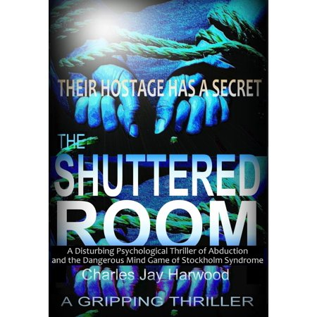 The Shuttered Room: A Disturbing Psychological Thriller of Abduction and the Dangerous Mind Game of Stockholm Syndrome -