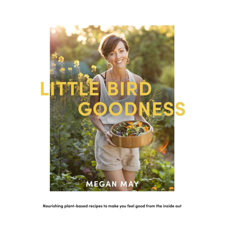 Little Bird Goodness : Nourishing Plant-Based Recipes to Make You Feel Good from the Inside (Cool Things To Make Out Of Wine Corks)