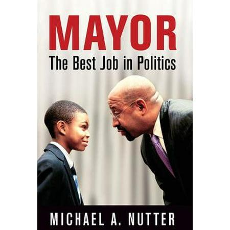 Mayor : The Best Job in (Best Books On Politics)