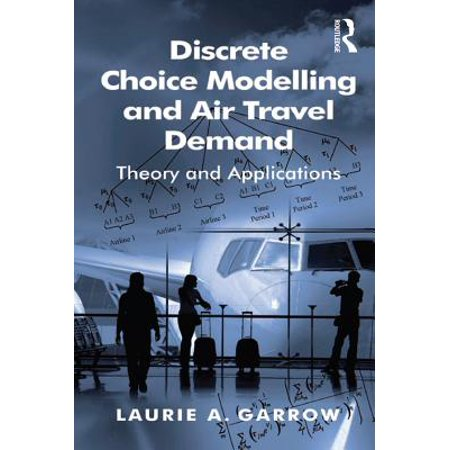 Discrete Choice Modelling and Air Travel Demand - (Discrete Choice Modelling And Air Travel Demand)