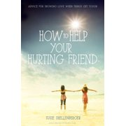 How to Help Your Hurting Friend: Advice for Showing Love When Things Get Tough (Paperback)