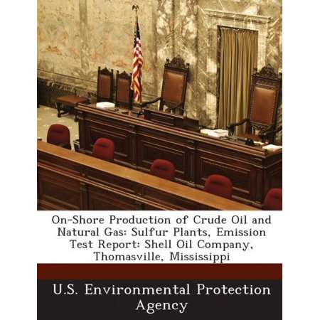 On Shore Production Of Crude Oil And Natural Gas  Sulfur Plants  Emission Test Report  Shell Oil Company  Thomasville  Mississippi