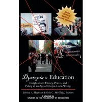 Dystopia and Education : Insights Into Theory, Praxis, and Policy in an Age of Utopia-Gone-Wrong (Hc)