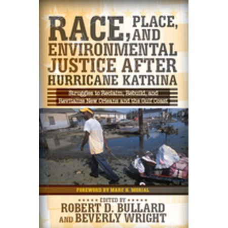Race, Place, and Environmental Justice After Hurricane Katrina -