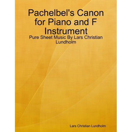 Canyon Sheet Music - Pachelbel's Canon for Piano and F Instrument - Pure Sheet Music By Lars Christian Lundholm - eBook