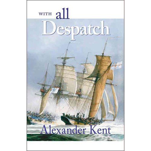 With All Despatch: The Richard Bolitho Novels