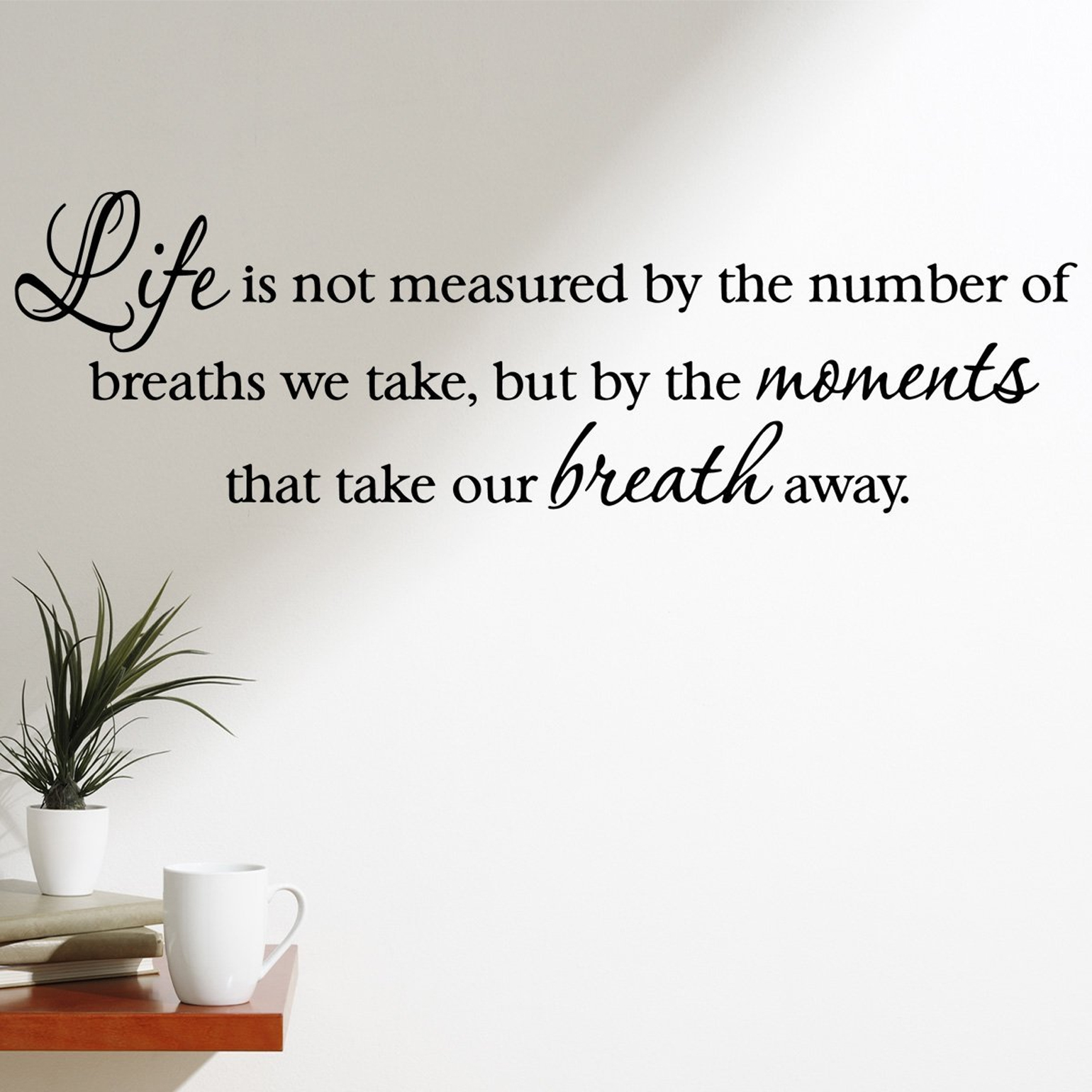 VWAQ Life is not measured by the number of breaths we take but by the moments that take our breath away decal wall quote inspirational words