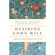 Desiring God's Will : Aligning Our Hearts with the Heart of God