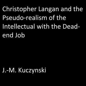 Christopher Langan and the Pseudo-realism of the Intellectual with the Dead-end Job - Audiobook