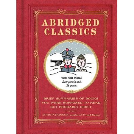 Abridged Classics : Brief Summaries of Books You Were Supposed to Read But Probably