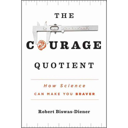 The Courage Quotient  How Science Can Make You Braver
