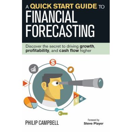 A Quick Start Guide To Financial Forecasting  Discover The Secret To Driving Growth  Profitability  And Cash Flow Higher
