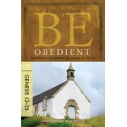 Be Obedient (Genesis 12-25) : Learning the Secret of Living by Faith