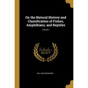 On the Natural History and Classification of Fishes, Amphibians, and Reptiles; Volume I