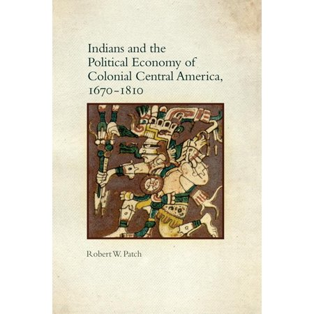 Indians and the Political Economy of Colonial Central America,