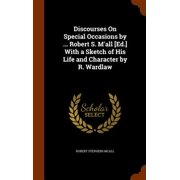 Discourses on Special Occasions by ... Robert S. M'All [Ed.] with a Sketch of His Life and Character by R. Wardlaw