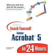 Sams Teach Yourself...in 24 Hours (Paperback): Sams Teach Yourself Adobe Acrobat 5 in 24 Hours (Paperback)