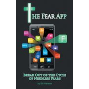 The Fear App : Break Out of the Cycle of Needless Fears